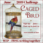 THE WEP CHALLENGE, JUNE 2019, CAGED BIRDS DON'T SING By Pat Garcia